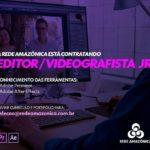A rede Amazônica está contratando; Editor / videografista JR